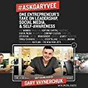 #AskGaryVee: One Entrepreneur's Take on Leadership, Social Media, and Self-Awareness Audiobook by Gary Vaynerchuk Narrated by To Be Announced