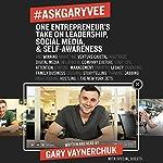 #AskGaryVee: One Entrepreneur's Take on Leadership, Social Media, and Self-Awareness | Gary Vaynerchuk