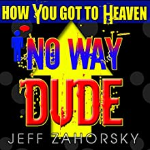No Way Dude: How You Got to Heaven, Holy Bible Insights, Book 1 (       UNABRIDGED) by Jeff Zahorsky Narrated by Gregory Allen Siders