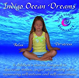 Indigo Ocean Dreams: 4 Children's Stories Designed to Decrease Stress, Anger and Anxiety while Increasing Self-Esteem and Self-Awareness