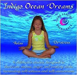 Indigo Ocean Dreams: 4 Children's Stories Designed to Decrease Stress
