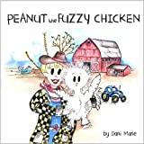 img - for Peanut the Fuzzy Chicken: A Charming Children's Book Inspired by a True Story book / textbook / text book