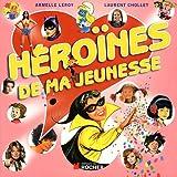 echange, troc Armelle Leroy, Laurent Chollet - Héroïnes de ma jeunesse