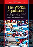 The World s Population: An Encyclopedia of Critical Issues, Crises, and Ever-Growing Countries