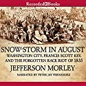 Snow-Storm in August: The Passions That Sparked Washington City's First Race Riot in the Violent Summer of 1835 Audiobook by Jefferson Morley Narrated by Peter Jay Fernandez
