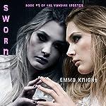 Sworn: The Vampire Legends, Book 1 | Emma Knight