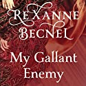 My Gallant Enemy Audiobook by Rexanne Becnel Narrated by Redd Horrocks