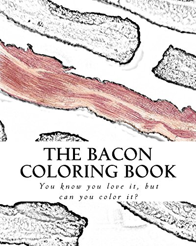 The Bacon Coloring Book: You know you love it, but can you color it? (S M Coloring and Shading Books) by S M