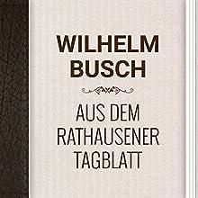Wilhelm Busch: Aus dem Rathausener Tagblatt (       ungekürzt) von Wilhelm Busch Gesprochen von: Alexey Ratnikov