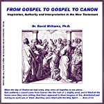 From Gospel to Gospel to Canon: Inspiration, Authority and Interpretation in the New Testament | Dr. David Williams