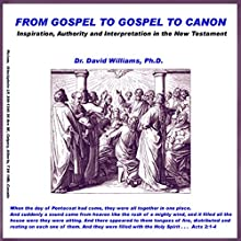 From Gospel to Gospel to Canon: Inspiration, Authority and Interpretation in the New Testament  by Dr. David Williams Narrated by Dr. David Williams