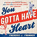 img - for You Gotta Have Heart: A History of Washington Baseball from 1859 to the 2012 National League East Champions book / textbook / text book
