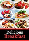 Delicious Breakfast - The Best Breakfast and Brunch Recipes