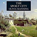The Spoilt City Audiobook by Olivia Manning Narrated by Harriet Walter