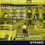 echange, troc George Melachrino - Rendezvous in Rome: Memories of Ballet & Operetta