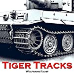 Tiger Tracks: The Classic Panzer Memoir | Wolfgang Faust