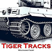 Tiger Tracks: The Classic Panzer Memoir Audiobook by Wolfgang Faust Narrated by George Backman