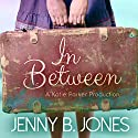 In Between: A Katie Parker Production, Volume 1 Audiobook by Jenny B. Jones Narrated by Reba Buhr