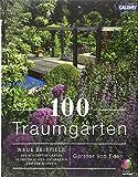 100 Traumgärten: Neue Beispiele der schönsten Gärten in Deutschland, Österrreich und der Schweiz