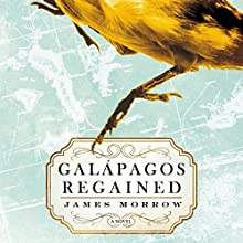 Galapagos Regained: A Novel (       UNABRIDGED) by James Morrow Narrated by Anna Parker-Naples