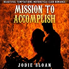 Mission to Accomplish: Beautiful Temptations Motorcycle Club Romance, Volume 2 (       UNABRIDGED) by Jodie Sloan Narrated by Charm
