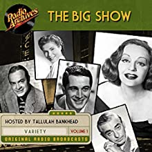 The Big Show, Volume 1 Radio/TV Program by  NBC Radio Narrated by Tallulah Bankhead