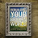 Rebuilding Your Broken World Audiobook by Chip Ingram Narrated by Chip Ingram