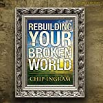 Rebuilding Your Broken World | Chip Ingram
