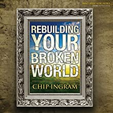Rebuilding Your Broken World  by Chip Ingram Narrated by Chip Ingram
