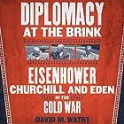 Diplomacy at the Brink: Eisenhower, Churchill, and Eden in the Cold War Hörbuch von David M. Watry Gesprochen von: Douglas McDonald