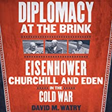 Diplomacy at the Brink: Eisenhower, Churchill, and Eden in the Cold War Audiobook by David M. Watry Narrated by Douglas McDonald