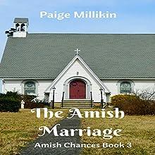 The Amish Marriage: Amish Chances, Book 3 | Livre audio Auteur(s) : Paige Millikin Narrateur(s) : Jamie Hershberger