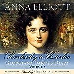 Pemberley to Waterloo: Georgiana Darcy's Diary, Volume 2 | Anna Elliott