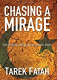 Chasing a Mirage: The Tragic lllusion of an Islamic State by Tarek Fatah