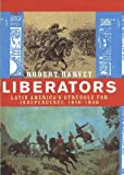 Liberators: Latin America's Struggle for Independence (0719555663) by Harvey, Robert