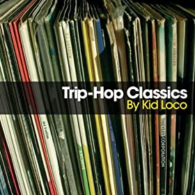 Trip Hop Classics, Pt. 1 mixed by Kid Loco (Full Continuous Mix)