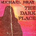 The Dark Place Audiobook by Michael Bray Narrated by Morley Shulman