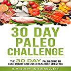 30 Day Paleo Challenge: The 30 Day Paleo Guide to Lose Weight and Live a Healthier Lifestyle Hörbuch von Sarah Stewart Gesprochen von: Kathy Vogel