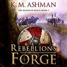 Rebellion's Forge: The Blood of Kings, Book 3 Audiobook by K. M. Ashman Narrated by Simon Mattacks