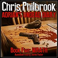 Wrath: Adrian's Undead Diary, Book 5 (       UNABRIDGED) by Chris Philbrook Narrated by James Foster