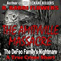 The Amityville Massacre: The DeFeo Family's Nightmare Audiobook by R. Barri Flowers Narrated by Scott Clem