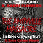 The Amityville Massacre: The DeFeo Family's Nightmare | R. Barri Flowers