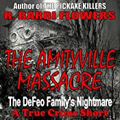 The Amityville Massacre: The DeFeo Family's Nightmare  | [R. Barri Flowers]