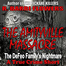 The Amityville Massacre: The DeFeo Family's Nightmare (       UNABRIDGED) by R. Barri Flowers Narrated by Scott Clem