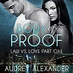 Body of Proof: Law vs. Love, Book 1 | Audrey Alexander