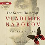 The Secret History of Vladimir Nabokov | Andrea Pitzer