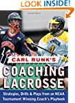 Carl Runk's Coaching Lacrosse: Strate...