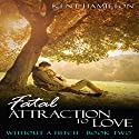 Fatal Attraction to Love: Without a Hitch, Book 2 Audiobook by Kent HamiIlton Narrated by Afton Laidy Jordan