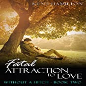Fatal Attraction to Love: Without a Hitch, Book 2 | Kent HamiIlton