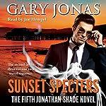 Sunset Specters: The Fifth Jonathan Shade Novel | Gary Jonas